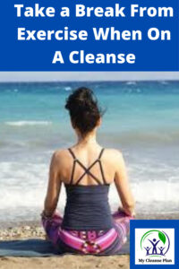 Take A Break From Exercise When Cleansin