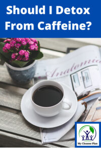 Should I Detox From Caffeine
